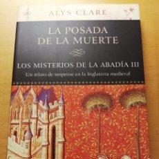 Libros de segunda mano: LA POSADA DE LA MUERTE. LOS MISTERIOS DE LA ABADÍA III (ALYS CLARE). Lote 185756787