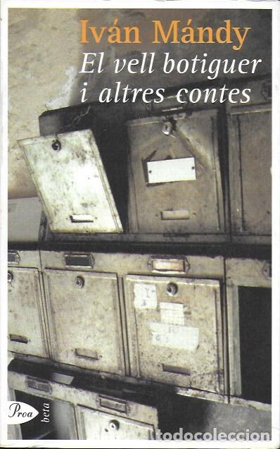 EL VELL BOTIGUER I ALTRES CONTES / I. MÁNDY. BCN : PROA, 2001. 21X14CM. 185 P. (Libros de Segunda Mano (posteriores a 1936) - Literatura - Narrativa - Otros)