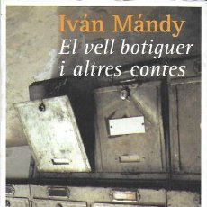 Libros de segunda mano: EL VELL BOTIGUER I ALTRES CONTES / I. MÁNDY. BCN : PROA, 2001. 21X14CM. 185 P.. Lote 185959033