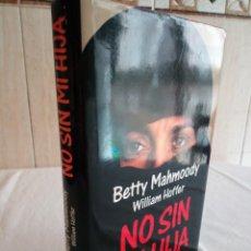 Libros de segunda mano: 246-NO SIN MI HIJA, BETTY MAHMOODY, WILLIAM HOFFER, 1991. Lote 186183261