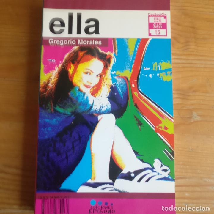 ELLA/ÉL MORALES, GREGORIO PUBLICADO POR EPÍGONO (1999) (Libros de Segunda Mano (posteriores a 1936) - Literatura - Narrativa - Otros)