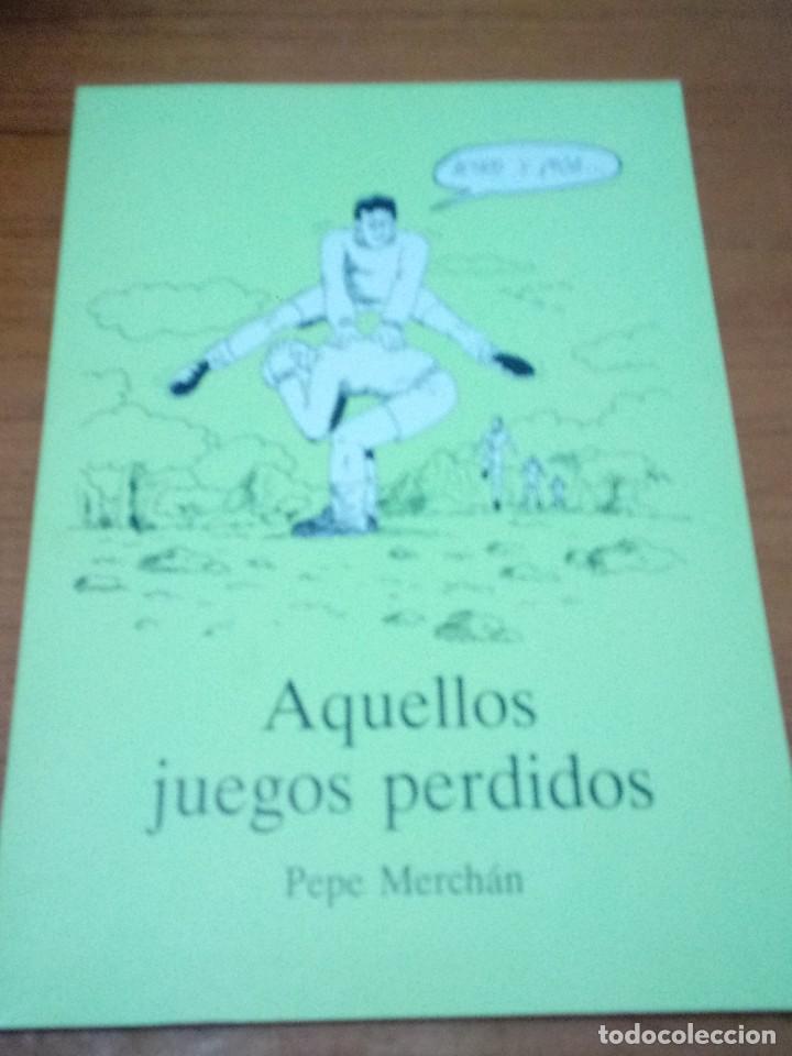 AQUELLOS JUEGOS PERDIDOS. PEPE MERCHÁN. EST13B1 (Libros de Segunda Mano (posteriores a 1936) - Literatura - Narrativa - Otros)