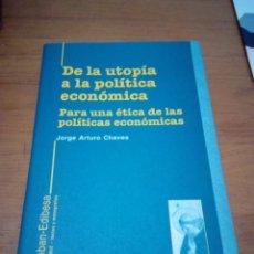 Libros de segunda mano: DE LA UTOPÍA A LA POLITICA ECONOMICA JORGE ARTURO CHAVES. EST13B1. Lote 186338673