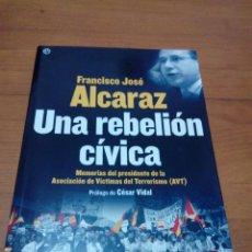 Libros de segunda mano: UNA REBELIÓN CÍVICA. FRANCISCO JOSÉ ALCARAZ. EST13B1. Lote 186339145