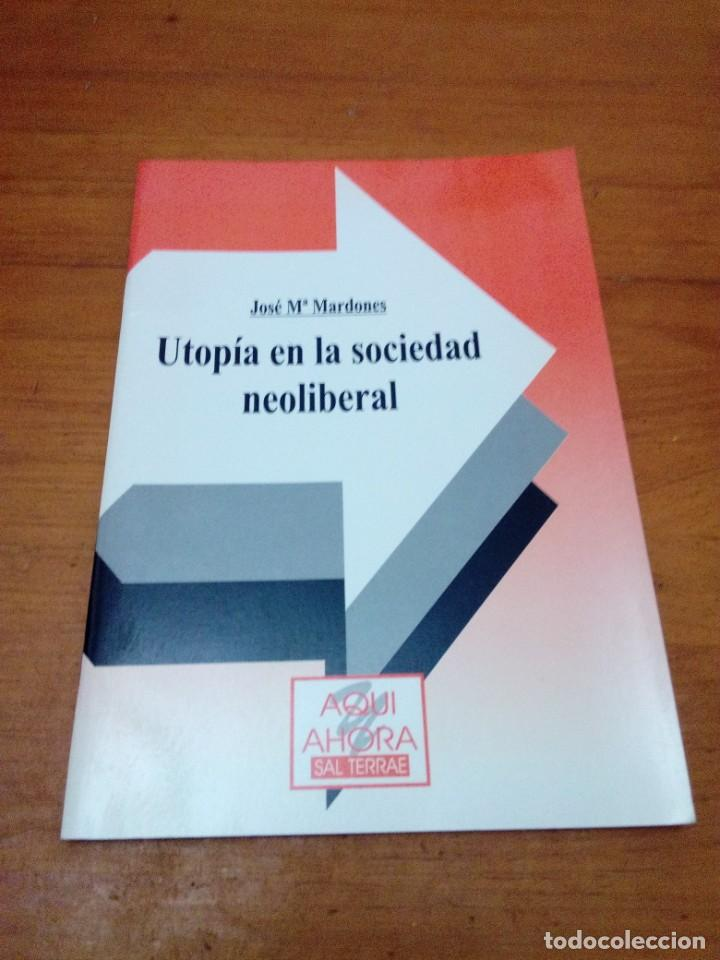 UTOPIA EN LA SOCIEDAD NEOLIBERAL JOSE Mª MARDONES. EST13B1 (Libros de Segunda Mano (posteriores a 1936) - Literatura - Narrativa - Otros)