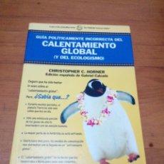 Libros de segunda mano: GUIA POLITICAMENTE INCORRECTA DEL CALENTAMIENTO GLOBAL . CHRISTOPHER C. HORNER. EST13B3. Lote 186345828