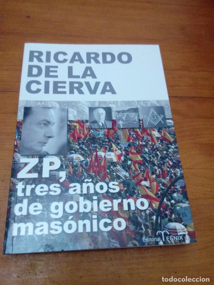 RICARDO DE LA CIERVA. ZP, TRES AÑOS DE GOBIERNO MASÓNICO. EST13B3 (Libros de Segunda Mano (posteriores a 1936) - Literatura - Narrativa - Otros)