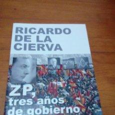 Libros de segunda mano: RICARDO DE LA CIERVA. ZP, TRES AÑOS DE GOBIERNO MASÓNICO. EST13B3. Lote 186346315