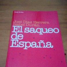 Libros de segunda mano: EL SAQUEO DE ESPAÑA. JOSE DIAZ HERRERA. ISABEL DURÁN. EST14B2. Lote 186417976