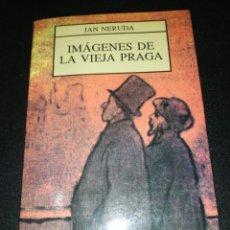 Libros de segunda mano: JAN NERUDA, IMAGENES DE LA VIEJA PRAGA. Lote 187129900