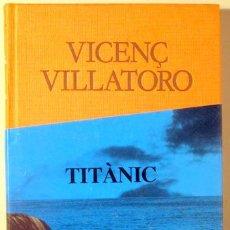 Libros de segunda mano: VILLATORO, VICENÇ - TITÀNIC - BARCELONA 1990 - 1ª EDICIÓ - DEDICAT. Lote 187318615