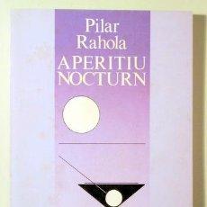 Libros de segunda mano: RAHOLA, PILAR - APERITIU NOCTURN - BARCELONA 1985 - DEDICAT. Lote 187318633