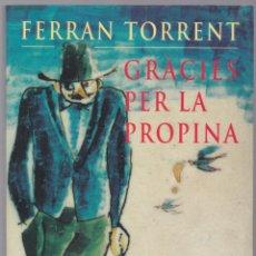 Libros de segunda mano: GRÀCIES PER LA PROPINA - FERRAN TORRENT - COLUMNA 1995 - CATALÀ. Lote 187711867