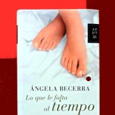 Libros de segunda mano: LO QUE LE FALTA AL TIEMPO - ÁNGELA BECERRA - 1ª EDICIÓN - PLANETA 2007 - EDICIÓN TAPA DURA.. Lote 188694576