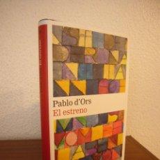 Libros de segunda mano: PABLO D'ORS: EL ESTRENO. ED. AMPLIADA (GALAXIA GUTENBERG, 2016) TAPA DURA. COMO NUEVO.. Lote 188810595