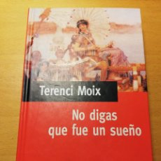 Libros de segunda mano: NO DIGAS QUE FUE UN SUEÑO (TERENCI MOIX). Lote 189338061