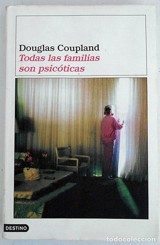 TODAS LAS FAMILIAS SON PSICÓTICAS - DOUGLAS COUPLAND - DESTINO (ÁNCORA Y DELFÍN) 2002 (Libros de Segunda Mano (posteriores a 1936) - Literatura - Narrativa - Otros)
