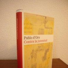 Libros de segunda mano: PABLO D'ORS: CONTRA LA JUVENTUD (GALAXIA GUTENBERG, 2015) EXCELENTE ESTADO. Lote 189696956