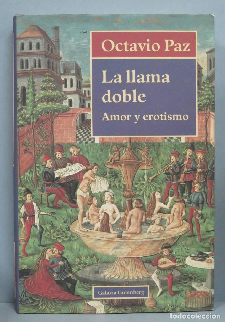 LA LLAMA DOBLE. AMOR Y EROTISMO. OCTAVIO PAZ (Libros de Segunda Mano (posteriores a 1936) - Literatura - Narrativa - Otros)