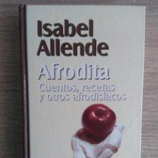Libros de segunda mano: AFRODITA. CUENTOS, RECETAS Y OTROS AFRODISÍACOS** ISABEL ALLENDE. Lote 190049715