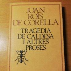 Libros de segunda mano: TRAGÈDIA DE CALDESA I ALTRES PROSES (JOAN ROÍS DE CORELLA). Lote 190303348