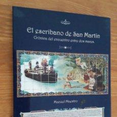 Libros de segunda mano: EL ESCRIBANO DE SAN MARTÍN: CRÓNICA DEL ENCUENTRO ENTRE DOS MARES M. MAESTRO LÓPEZ. Lote 190359308