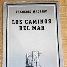 Libros de segunda mano: LOS CAMINOS DEL MAR; FRANCOIS MAURIAC - EDITORIAL LOSADA 1943. Lote 191035557