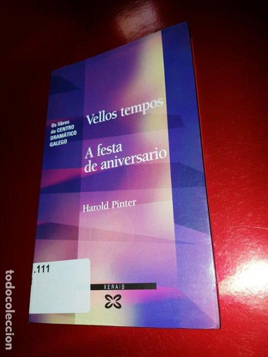 LIBRO-VELLOS TEMPOS/A FESTA DE ANIVERSARIO-HAROLD PINTER-XERAIS-GALLEGO-1ªEDICIÓN 2003- (Libros de Segunda Mano (posteriores a 1936) - Literatura - Narrativa - Otros)