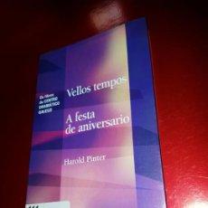 Libros de segunda mano: LIBRO-VELLOS TEMPOS/A FESTA DE ANIVERSARIO-HAROLD PINTER-XERAIS-GALLEGO-1ªEDICIÓN 2003-. Lote 191176990