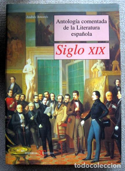 ANTOLOGÍA COMENTADA DE LA LITERATURA ESPAÑOLA. SIGLO XIX, DE ANDRÉS AMORÓS (Libros de Segunda Mano (posteriores a 1936) - Literatura - Narrativa - Otros)