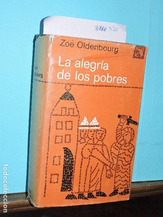 LA ALEGRÍA DE LOS POBRES. OLDENBOURG, ZOÉ. COL. ÁNCORA Y DELFÍN. ED. DESTINO. BARCELONA 1976 (Libros de Segunda Mano (posteriores a 1936) - Literatura - Narrativa - Otros)