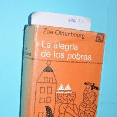 Libros de segunda mano: LA ALEGRÍA DE LOS POBRES. OLDENBOURG, ZOÉ. COL. ÁNCORA Y DELFÍN. ED. DESTINO. BARCELONA 1976. Lote 191696082
