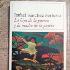 Libros de segunda mano: LA HIJA DE LA GUERRA Y LA MADRE DE LA PATRIA. ** RAFAEL SÁNCHEZ FERLOSIO. Lote 191696292