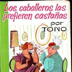 Libros de segunda mano: TONO . LOS CABALLEROS LAS PREFIEREN CASTAÑAS (EL GORRIÓN, 1958). Lote 191805005