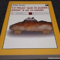 Libros de segunda mano: LO MEJOR QUE LE PUEDE PASAR A UN CRUASÁN – PABLO TUSSET . Lote 191897362