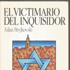 Libros de segunda mano: JULIAN STRYJKOWSKI. EL VICTIMARIO DEL INQUISIDOR. SARPE. Lote 192171947