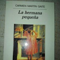 Libros de segunda mano: LA HERMANA PEQUEÑA. CARMEN MARTÍN GAITE. ANAGRAMA.. Lote 192201063