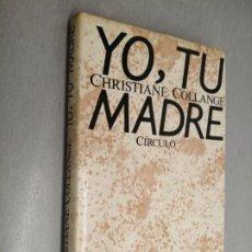 Libros de segunda mano: YO, TU MADRE / CHRISTIANE COLLANGE / CÍRCULO DE LECTORES. Lote 192331963