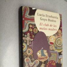Libros de segunda mano: EL CLUB DE LAS MALAS MADRES / LUCÍA ETXEBARRÍA - GOYO BUSTOS / CÍRCULO DE LECTORES. Lote 192332831