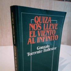 Libros de segunda mano: 517-QUIZA NOS LLEVE EL VIENTO AL INFINITO, GONZALO TORRENTE BALLESTER, 1985. Lote 192793801