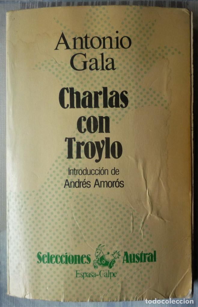 CHARLAS CON TROYLO - DE ANTONIO GALA (Libros de Segunda Mano (posteriores a 1936) - Literatura - Narrativa - Otros)