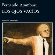 Libros de segunda mano: LOS OJOS VACÍOS. FERNANDO ARAMBURU.-NUEVO. Lote 194222902