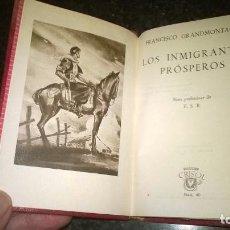 Libros de segunda mano: 40-LOS INMIGRANTES PROSPEROS, FRANCISCO GRANDMONTAGUE, CRISOL 40, 1º EDICION 1944. Lote 194246352