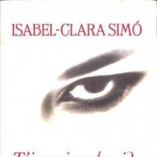Libros de segunda mano: T'IMAGINES LA VIDA SENSE ELL? - ISABEL-CLARA SIMÓ - COLUMNA CATALÁN. Lote 194259158