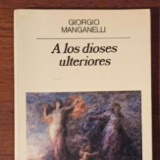 Libros de segunda mano: A LOS DIOSES ULTERIORES, DE GIORGIO MANGANELLI (ANAGRAMA). Lote 194302470