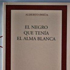 Libros de segunda mano: ALBERTO INSÚA - EL NEGRO QUE TENÍA EL ALMA BLANCA. Lote 194308995