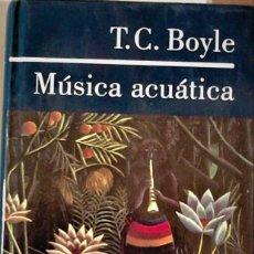 Libros de segunda mano: T.C. BOYLE - MÚSICA ACUÁTICA. Lote 194309723