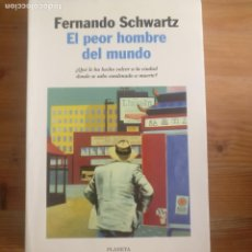 Libros de segunda mano: EL PEOR HOMBRE DEL MUNDO SCHWARTZ, FERNANDO PUBLICADO POR PLANETA. (1999) DEDICADO AUTOR. Lote 194310336