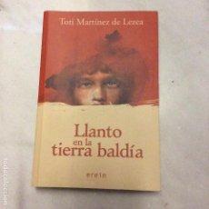 Libros de segunda mano: LLANTO EN LA TIERRA BALDIA TOTI MARTÍNEZ DE LEZEA 2018 1ª EDICIÓN. Lote 194324383