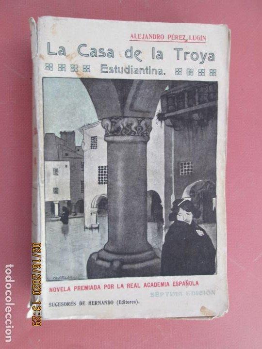 LA CASA DE LA TROYA ESTUDIANTINA , ALEJANDRO PEREZ LUGIN -1918SUCESORES DE HERNANDO EDITORES (Libros de Segunda Mano (posteriores a 1936) - Literatura - Narrativa - Otros)